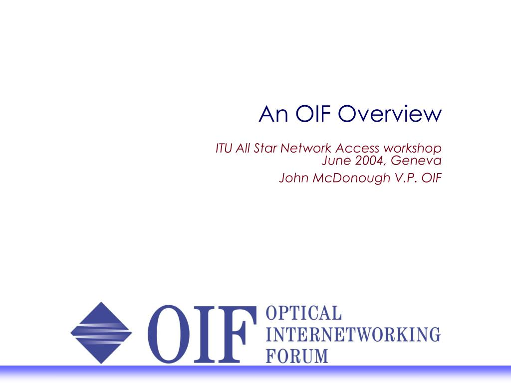 an oif overview itu all star network access workshop june 2004 geneva john mcdonough v p oif l.
