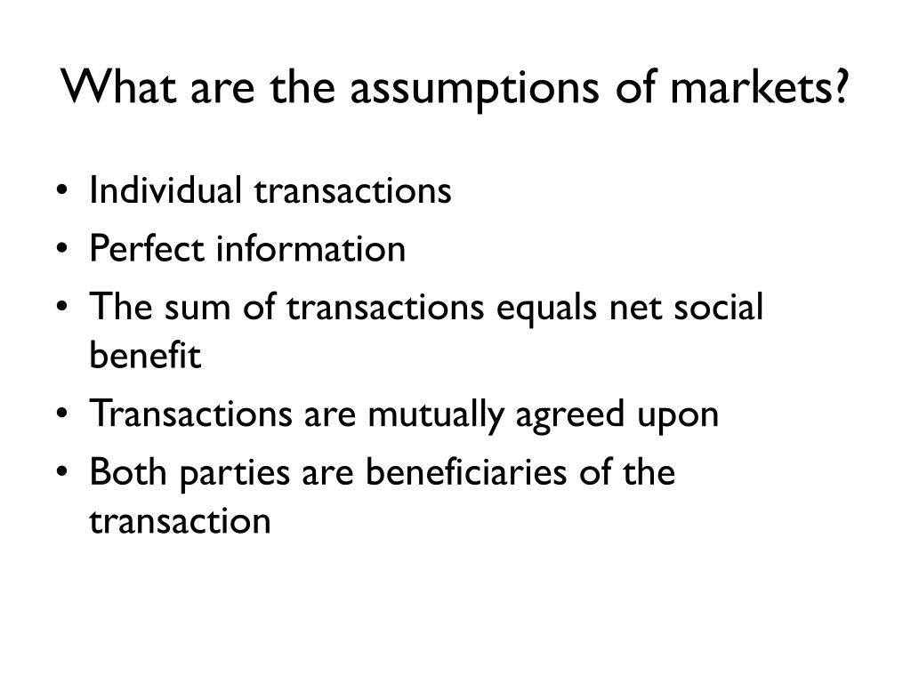 What are the assumptions of markets?