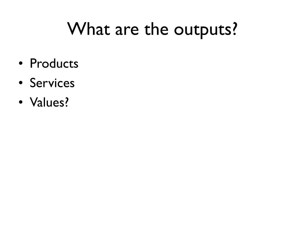 What are the outputs?