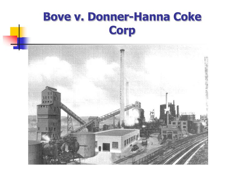 case briefing bove v donner hanna coke corp Antonia bove, appellant v donner-hanna coke corporation, respondent supreme court of new york brief defintion of nuisance: , donner-hanna coke corporation builds and operates a large coke oven on the opposite side of abby street.