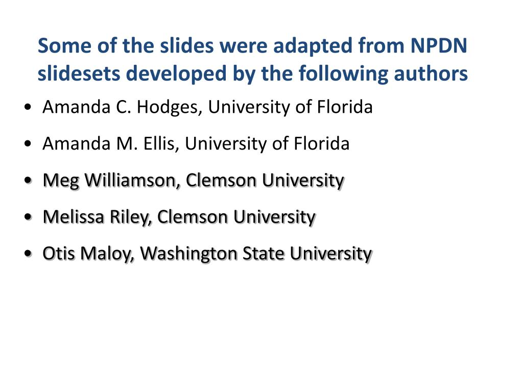 Some of the slides were adapted from NPDN slidesets developed by the following authors