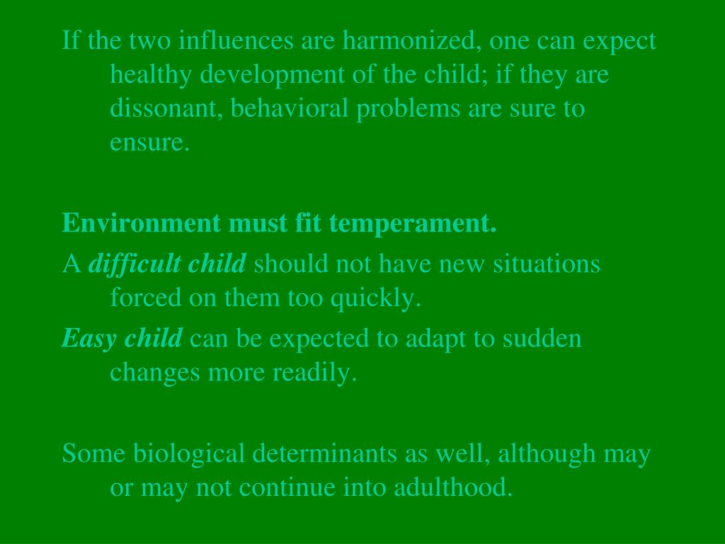 If the two influences are harmonized, one can expect healthy development of the child; if they are dissonant, behavioral problems are sure to ensure.