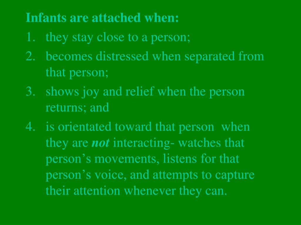 Infants are attached when: