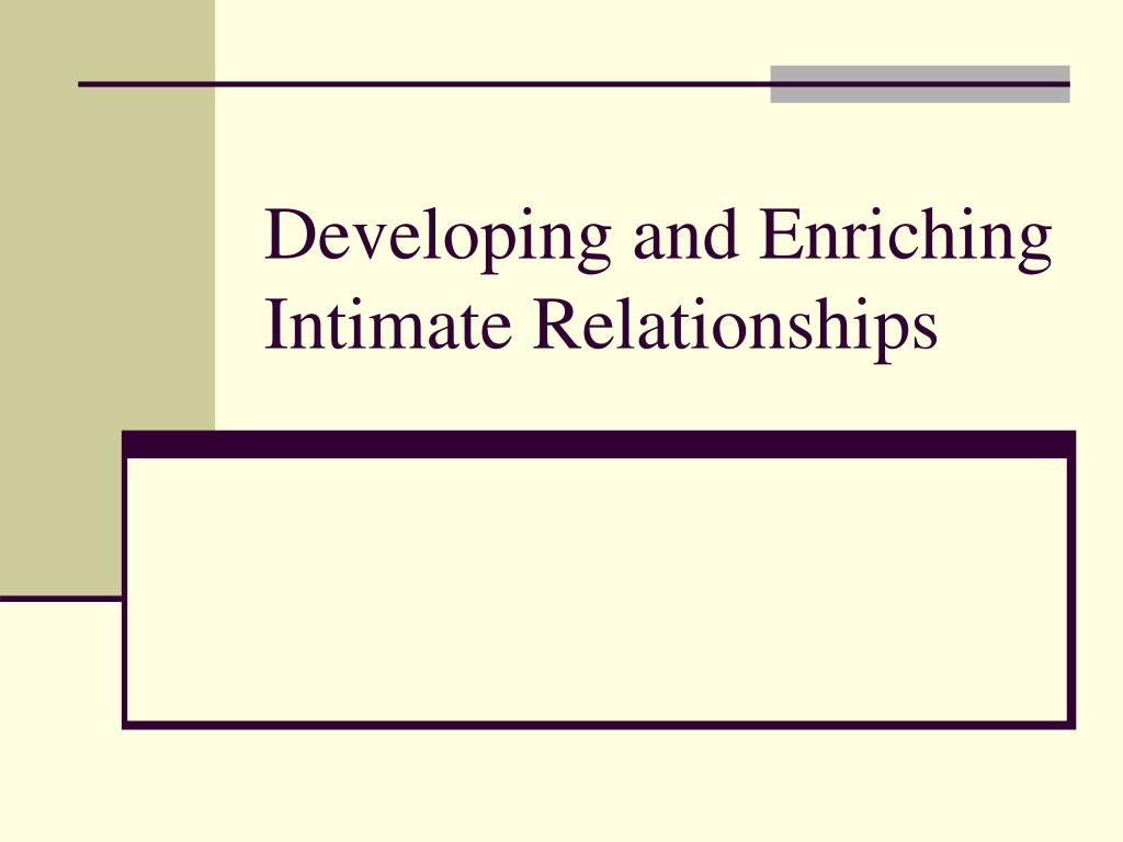 developing and enriching intimate relationships