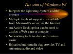 the aim of windows 98