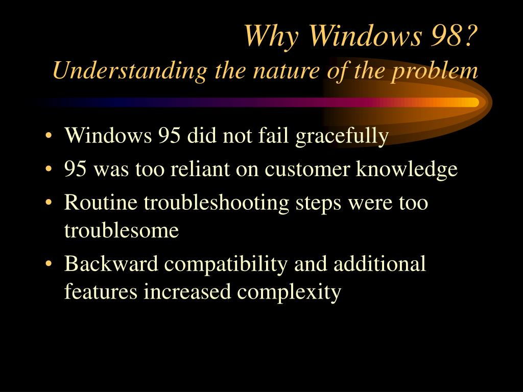 why windows 98 understanding the nature of the problem l.