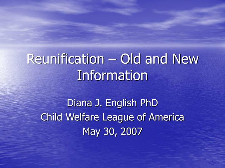 reunification old and new information n.