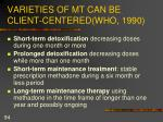 varieties of mt can be client centered who 1990