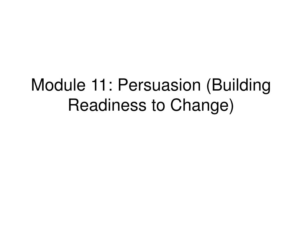 module 11 persuasion building readiness to change l.