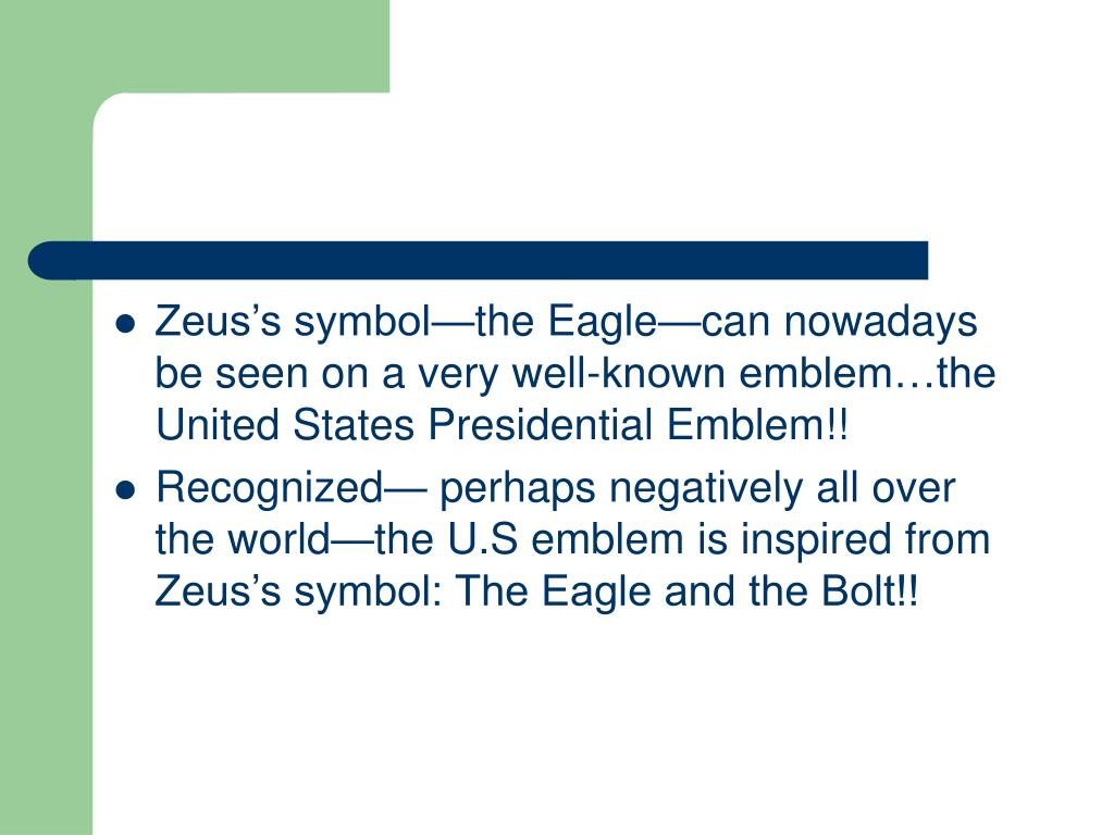 Zeus's symbol—the Eagle—can nowadays be seen on a very well-known emblem…the United States Presidential Emblem!!