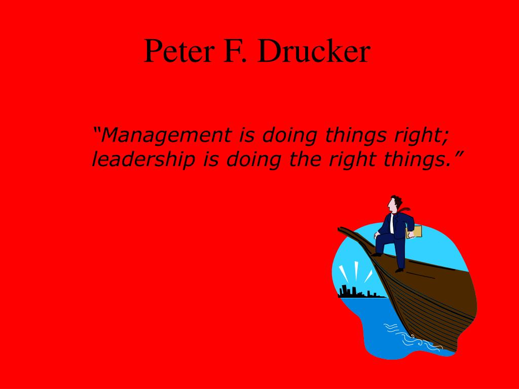 """""""Management is doing things right; leadership is doing the right things."""""""