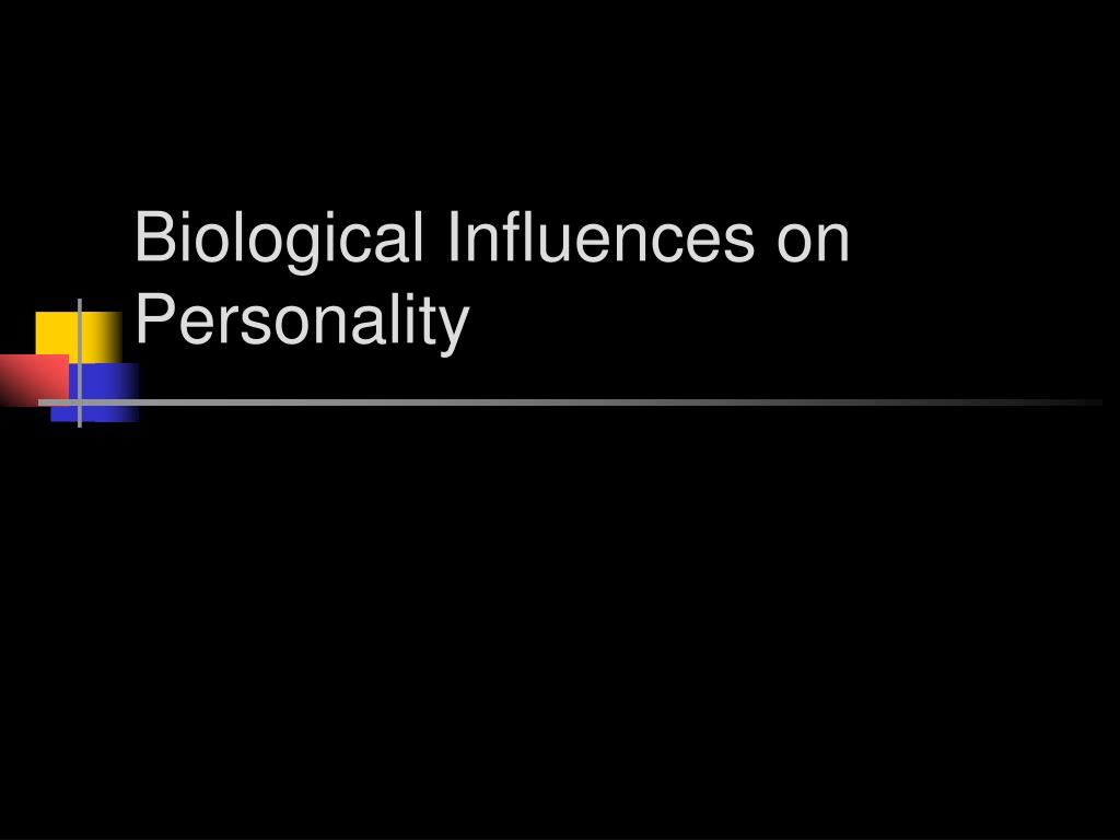 Biological Influences on Personality