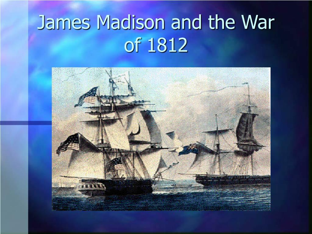 james madison and the war of 1812 l.