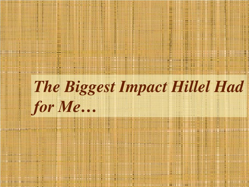 The Biggest Impact Hillel Had for Me…