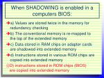 when shadowing is enabled in a computers bios