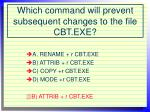 which command will prevent subsequent changes to the file cbt exe