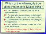 which of the following is true about preemptive multitasking