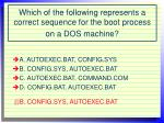 which of the following represents a correct sequence for the boot process on a dos machine