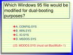 which windows 95 file would be modified for dual booting purposes