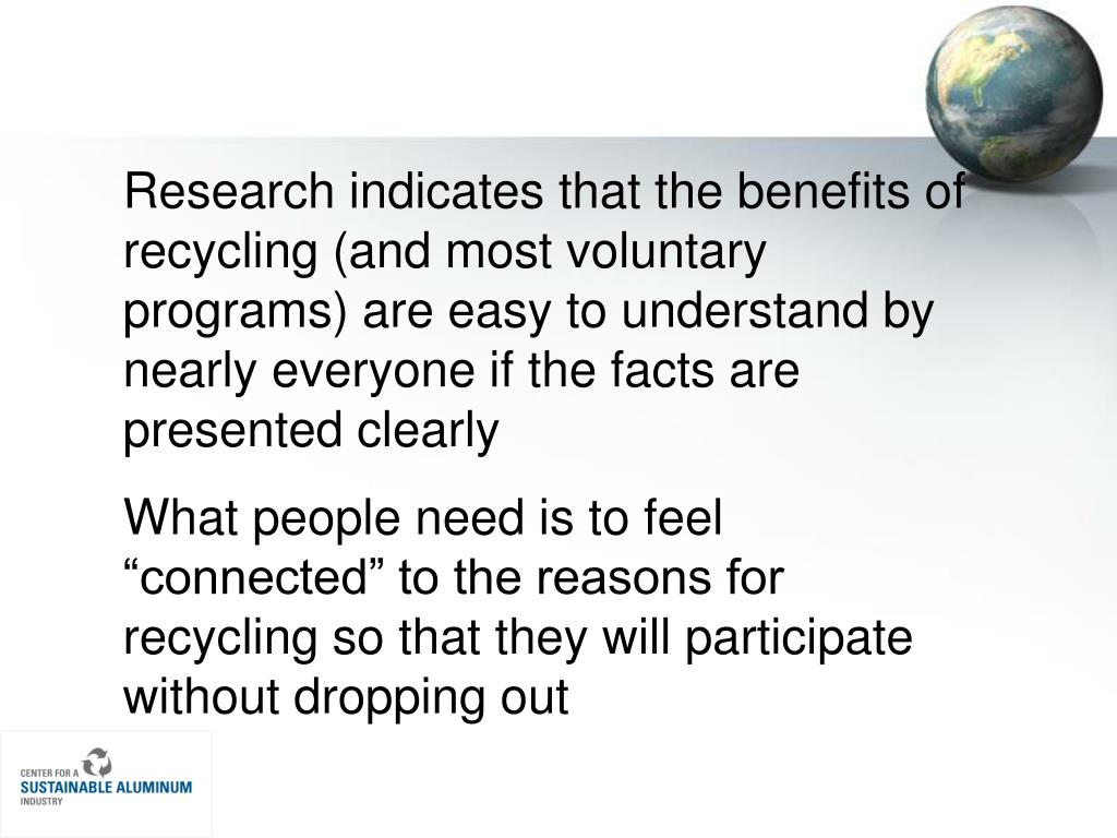 Research indicates that the benefits of recycling (and most voluntary programs) are easy to understand by nearly everyone if the facts are presented clearly