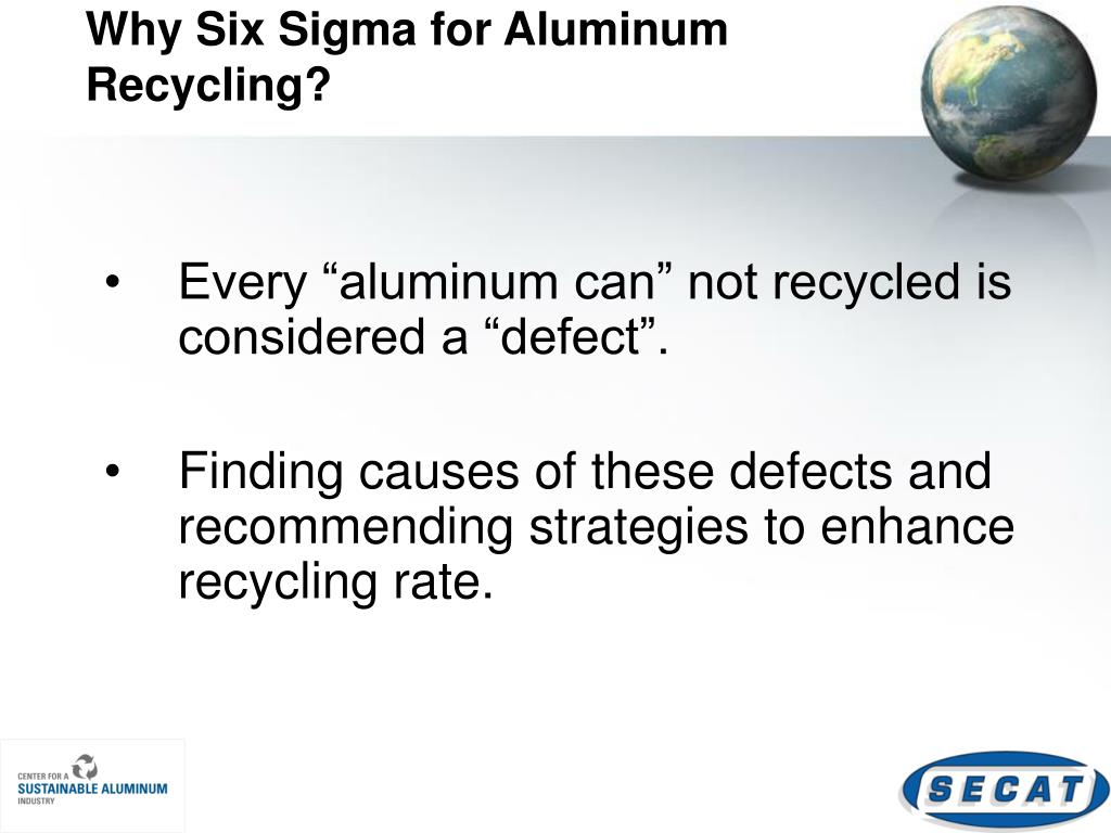 Why Six Sigma for Aluminum Recycling?