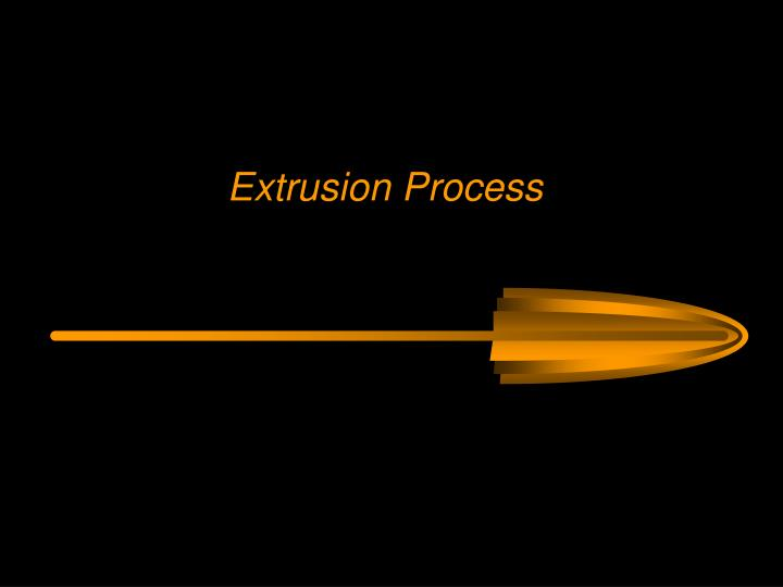 extrusion process n.