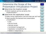 determine the scope of the presentation virtualization project
