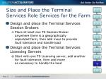 size and place the terminal services role services for the farm