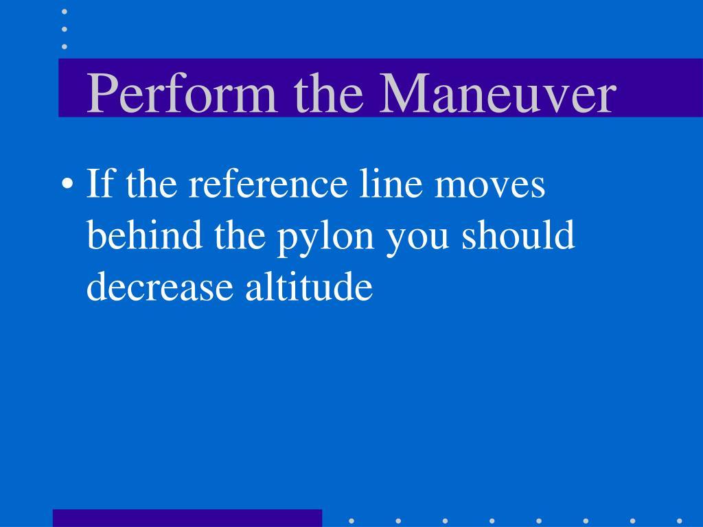 Perform the Maneuver