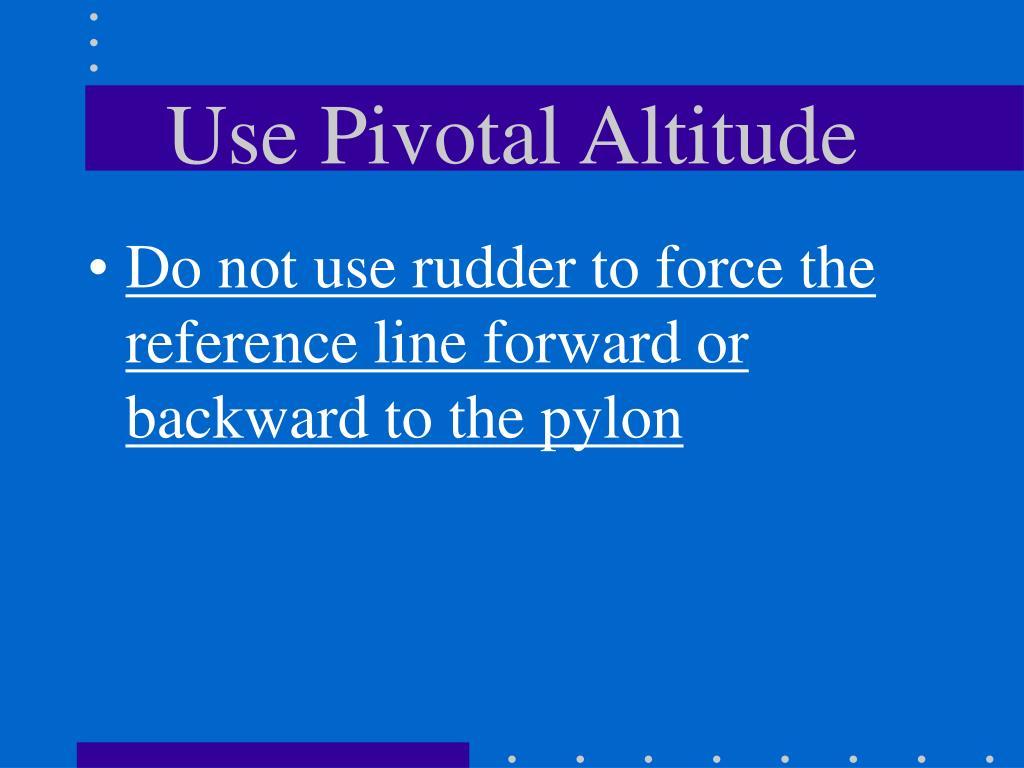 Use Pivotal Altitude