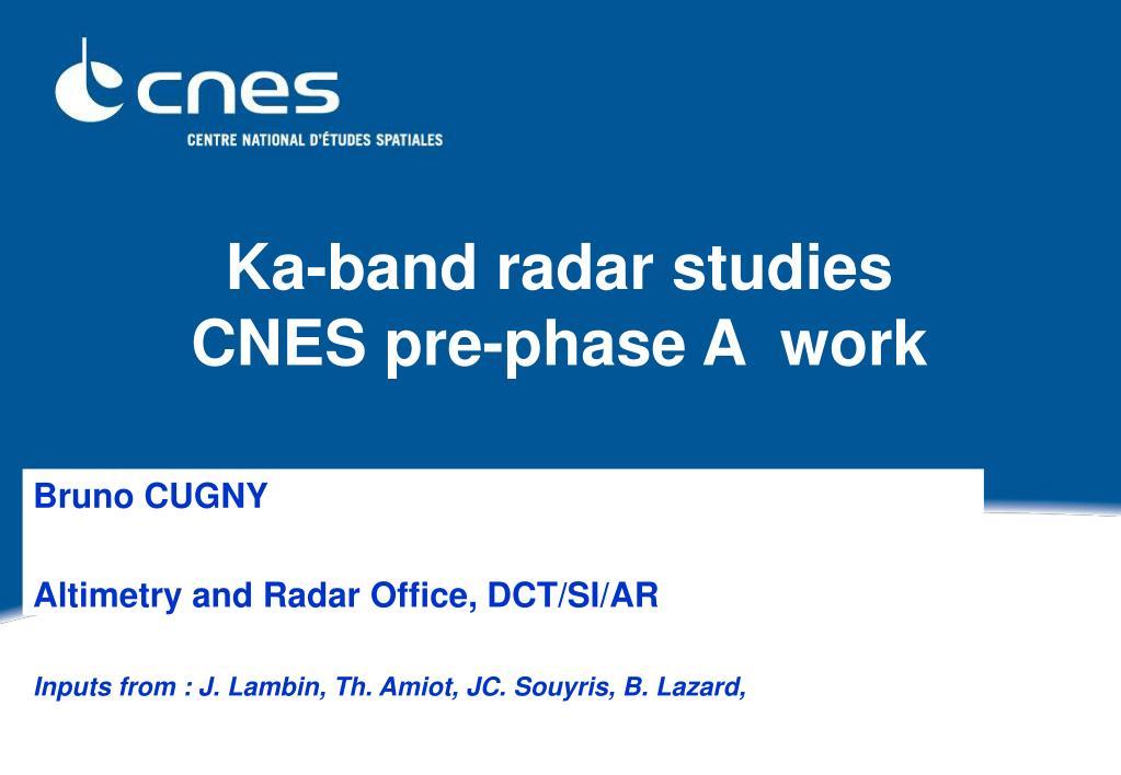 ka band radar studies cnes pre phase a work l.