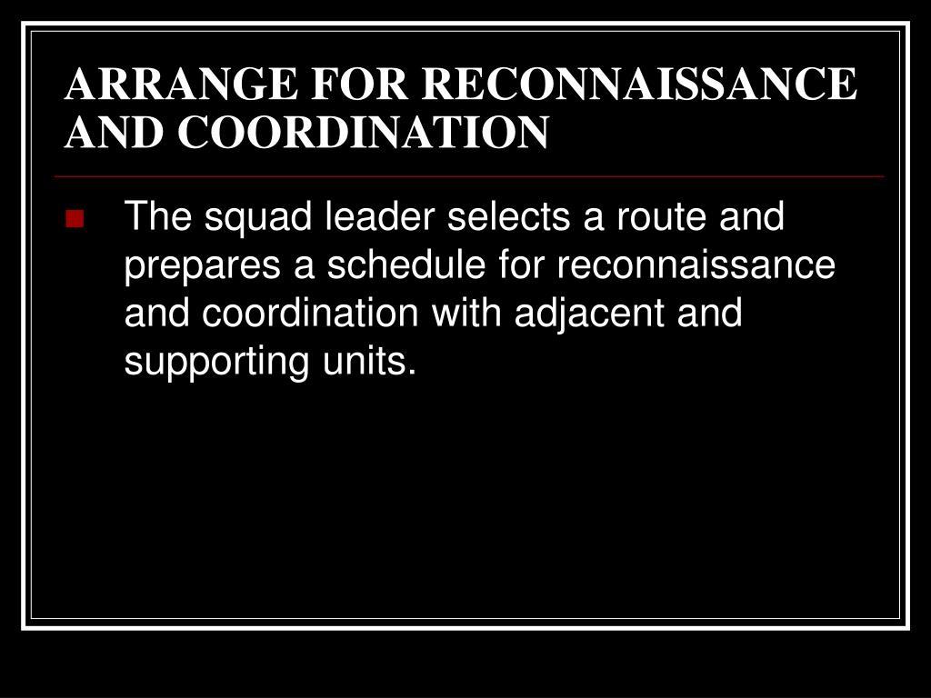 ARRANGE FOR RECONNAISSANCE AND COORDINATION