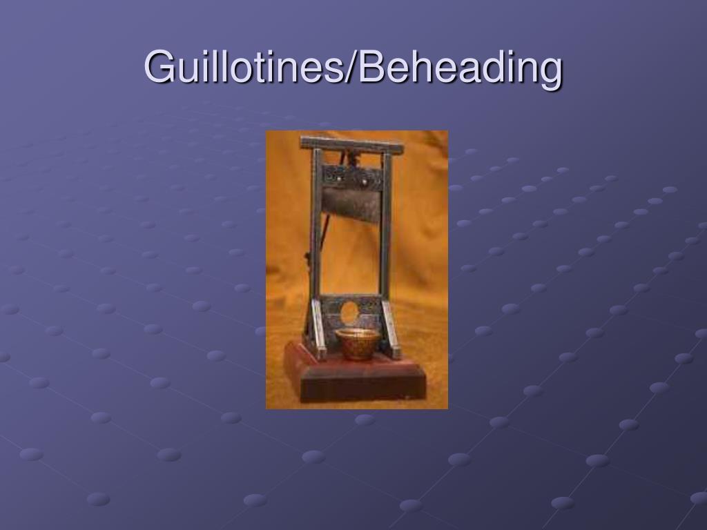 Guillotines/Beheading