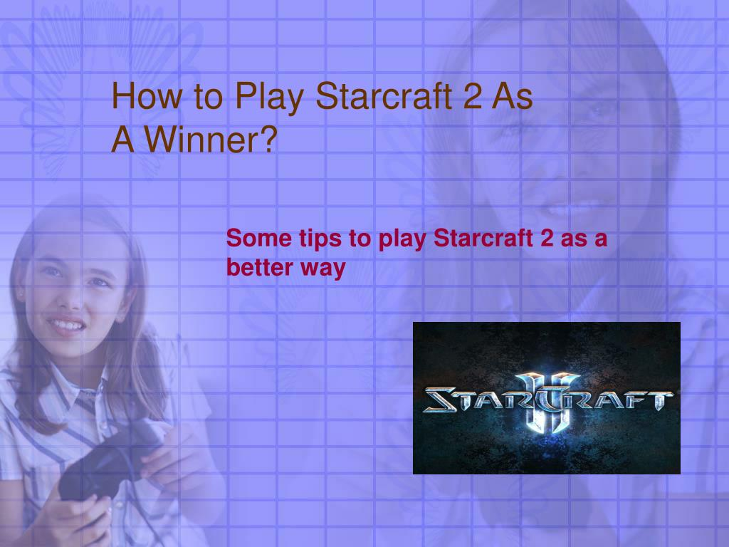 how to play starcraft 2 as a winner l.