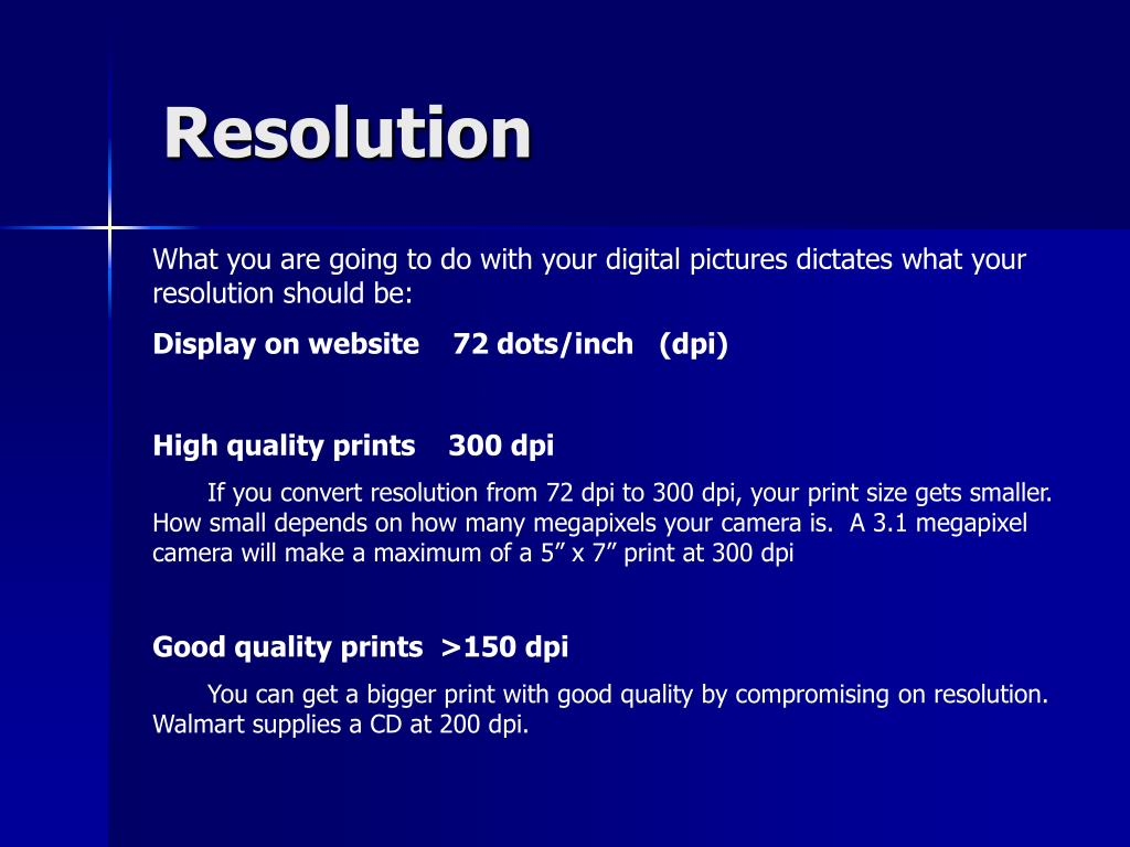 What you are going to do with your digital pictures dictates what your resolution should be: