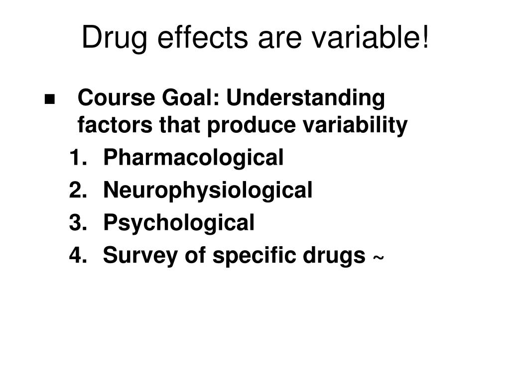Drug effects are variable!