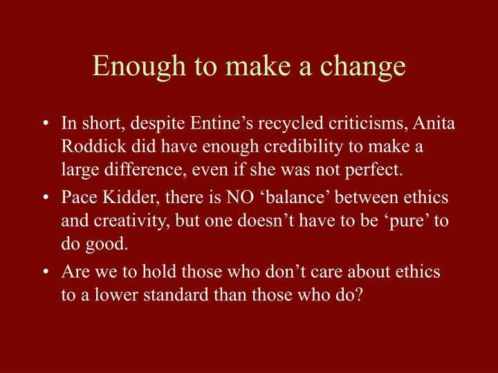 Enough to make a change