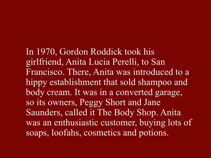 In 1970, Gordon Roddick took his girlfriend, Anita