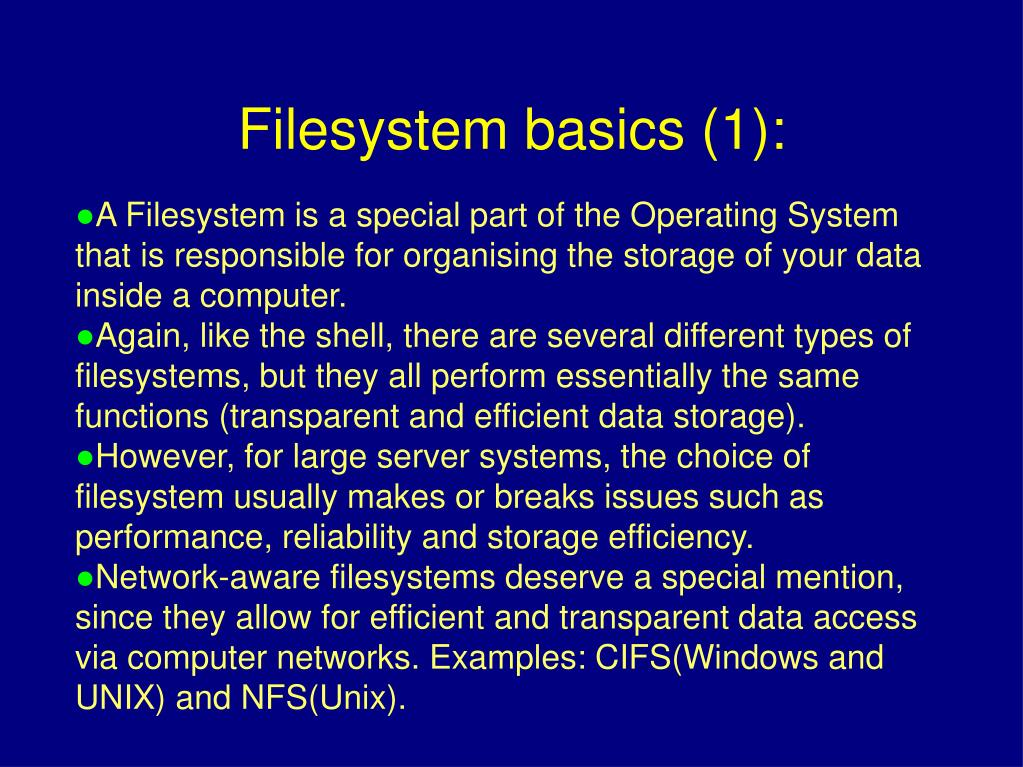 A Filesystem is a special part of the Operating System that is responsible for organising the storage of your data inside a computer.