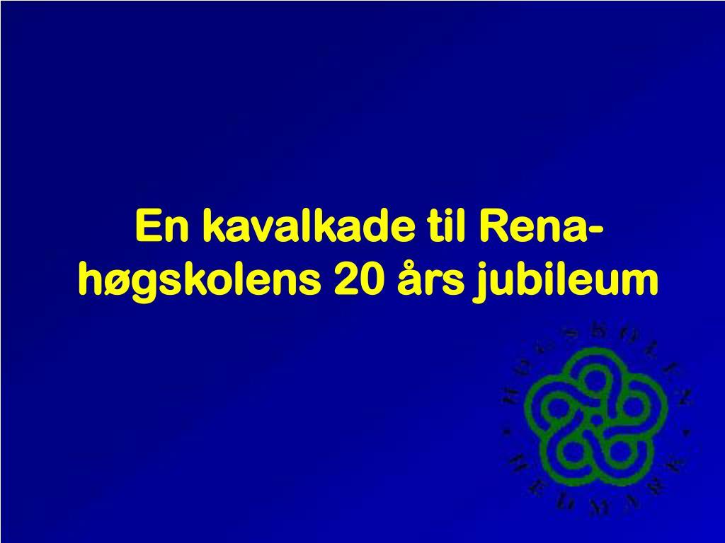en kavalkade til rena h gskolens 20 rs jubileum l.