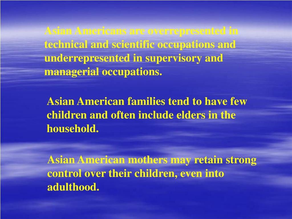 Asian Americans are overrepresented in technical and scientific occupations and underrepresented in supervisory and managerial occupations.