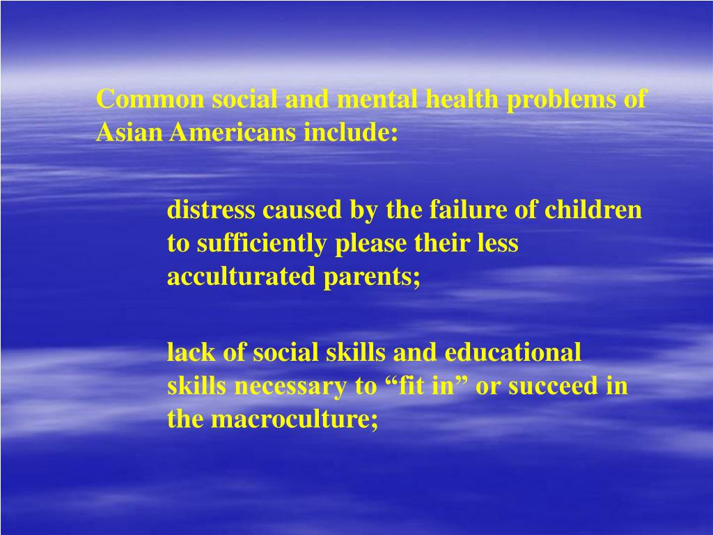 Common social and mental health problems of Asian Americans include: