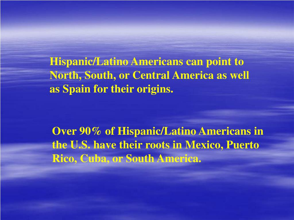 Hispanic/Latino Americans can point to North, South, or Central America as well as Spain for their origins.