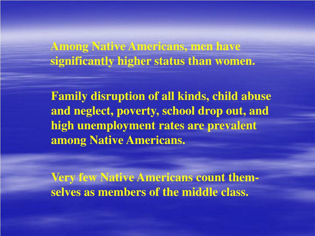 Among Native Americans, men have significantly higher status than women.