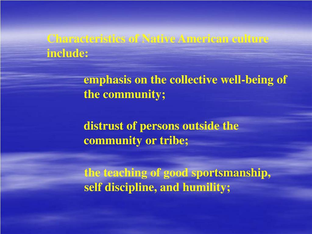 Characteristics of Native American culture include: