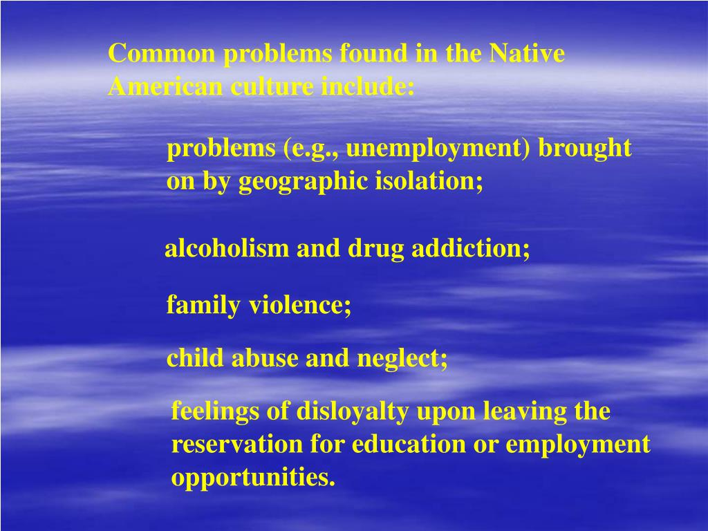 Common problems found in the Native American culture include: