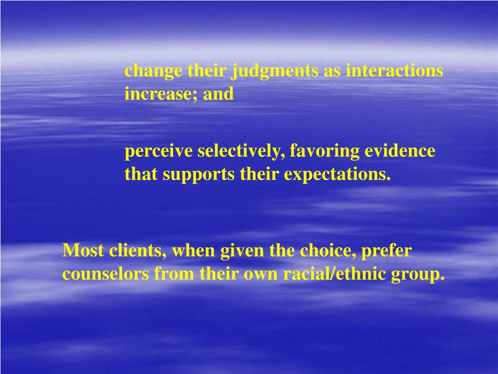 change their judgments as interactions increase; and
