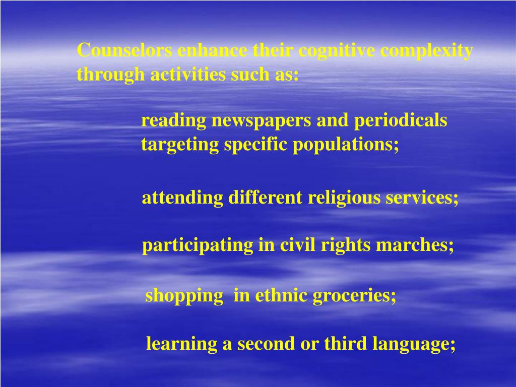 Counselors enhance their cognitive complexity through activities such as: