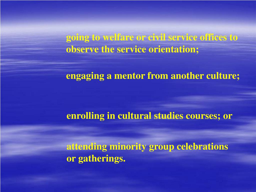 going to welfare or civil service offices to observe the service orientation;