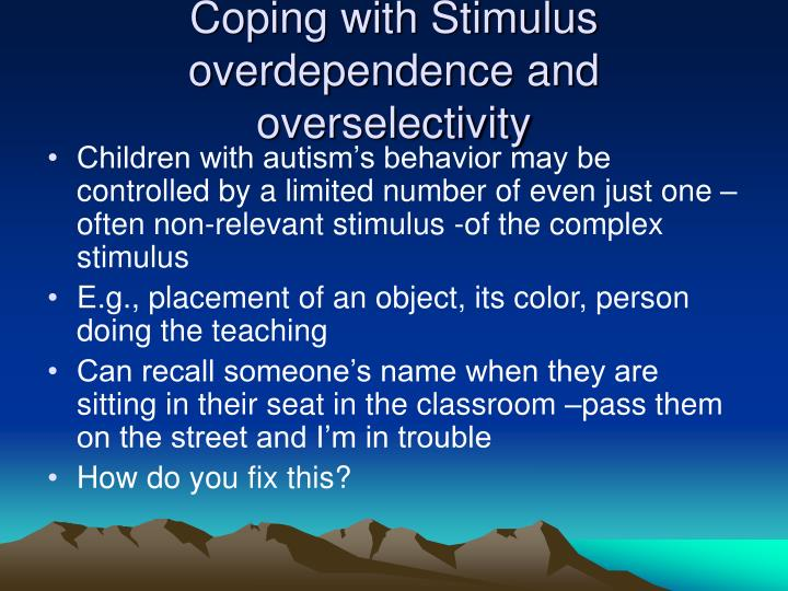 Coping with Stimulus overdependence and overselectivity